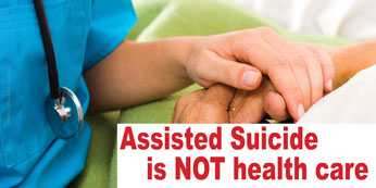 Banner - Assisted Suicide is NOT health care