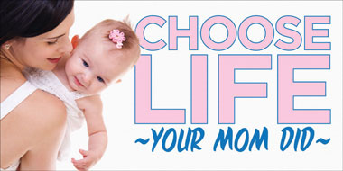 Banner - Choose Life Your Mom Did - 6' by 3'